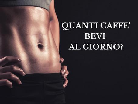 QUANTI CAFFE' BEVI AL GIORNO?