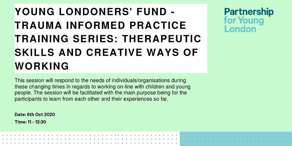 Young Londoners' Fund - Trauma informed practice training series: Therapeutic Skills And Creative Ways of Working