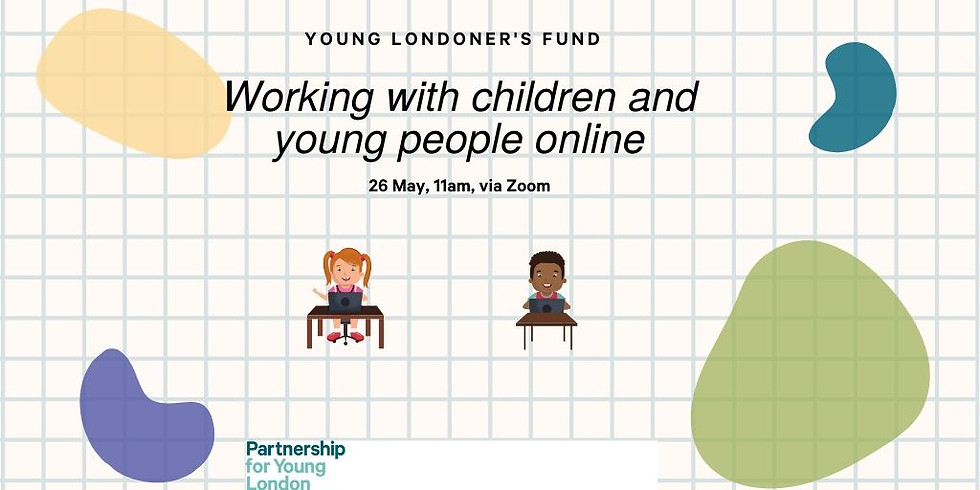 Young Londoner's Fund - Working with children and young people online