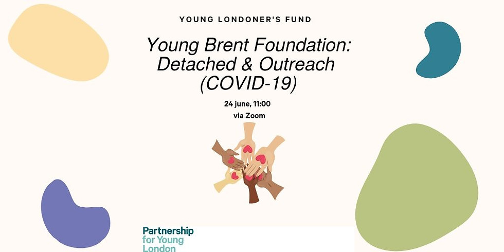 Young Londoners' Fund - Young Brent Foundation: Detached & Outreach (COVID-19)