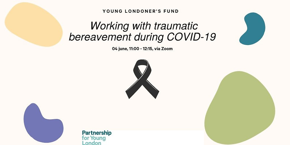 Young Londoner's Fund - Working with traumatic bereavement during COVID-19