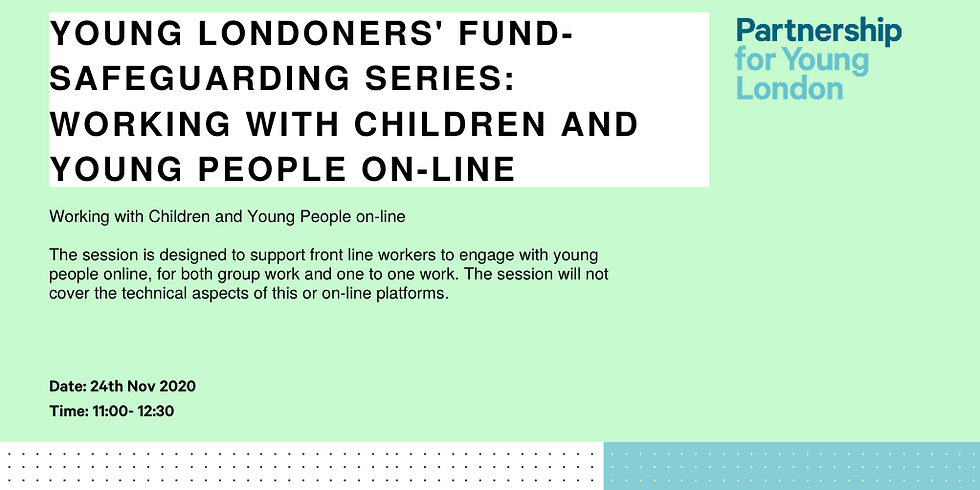 Young Londoners' Fund- Safeguarding series: Working with Children and Young People on-line