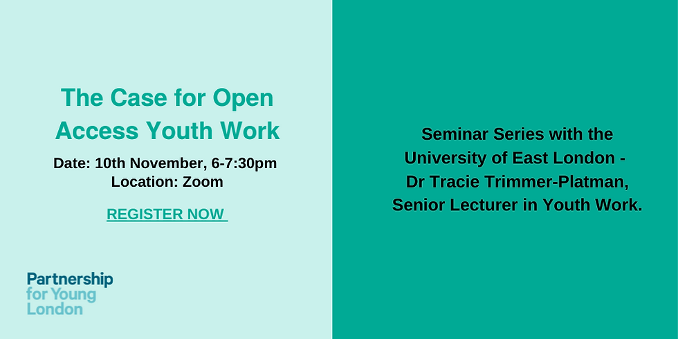 Seminar Series with the University of East London - The Case for Open Access Youth Work  Dr. Tracie Trimmer-Platman