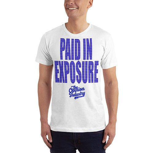Paid In Exposure T-Shirt - The Opinion Industry