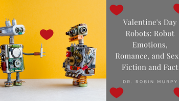 Valentine's Day Robots: Robot Emotions, Romance, and Sex - Fiction and Fact