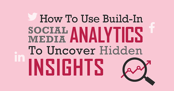How to use build-in social media analytics to uncover hidden insights