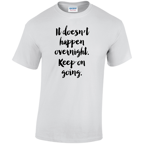 It Doesn't Happen Overnight. Keep On Going Adults T-Shirt