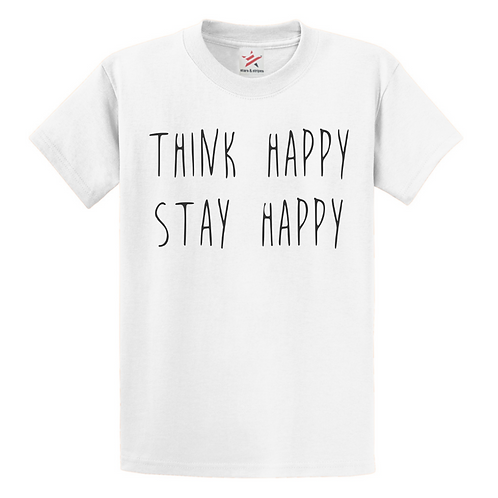 THINK HAPPY,  STAY HAPPY T-SHIRT