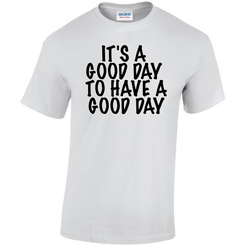 It's A Good Day To Have A Good Day Adults T-Shirt