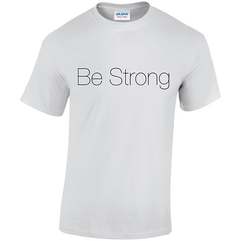 Be Strong Adults T-Shirt