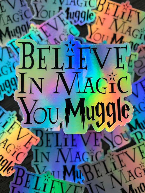 Believe In Magic You Muggle Sticker
