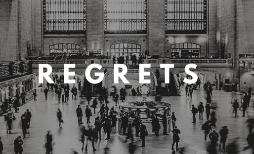 Regrets I have a few