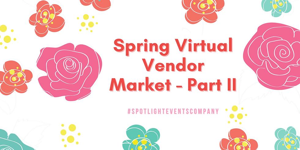 Spring Virtual Vendor Market - Part II