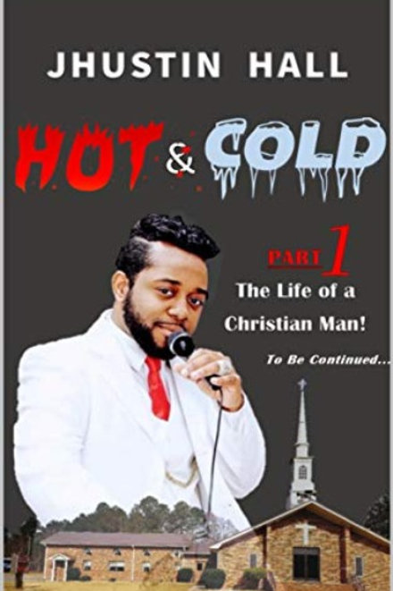 Hot & Cold: The Life of A Christian Man Book Part 1