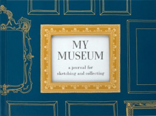 My Museum Journal: A Journal for Sketching and Collecting