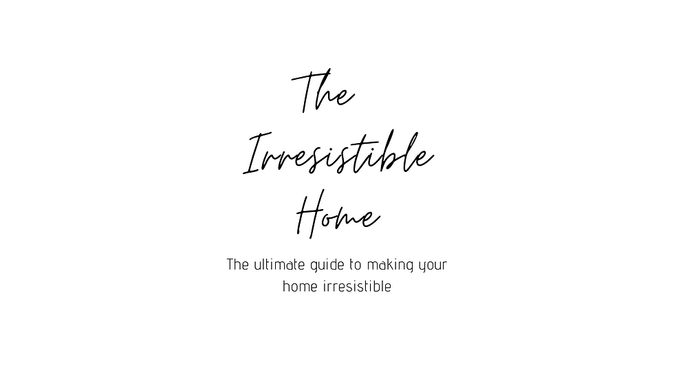My Irresistible Home - The ultimate guide to making your home irresistible