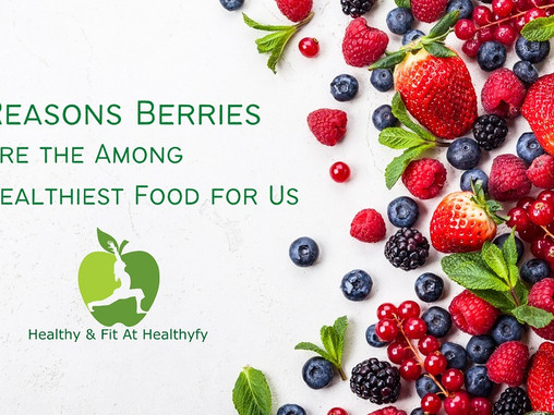 5 Reasons why berries are among the healthiest food for you