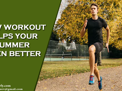 HOW WORKOUT HELPS YOUR SUMMER EVEN BETTER