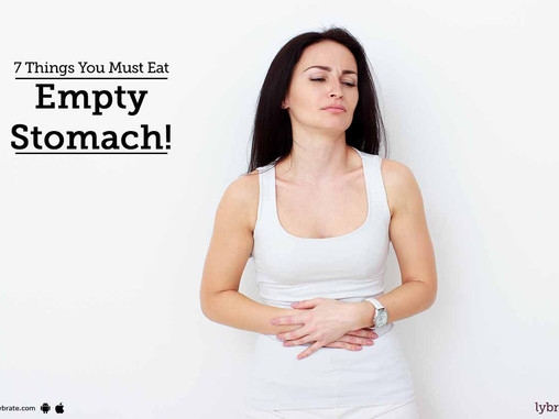 7 Things You Must Eat Empty Stomach