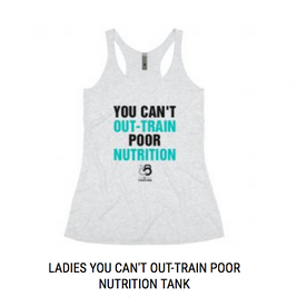 Ladies You Can't Out-Train Poor Nutrition Tank
