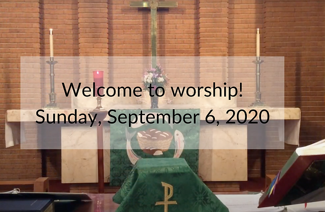Welcome to Worship! Sunday, September 6,