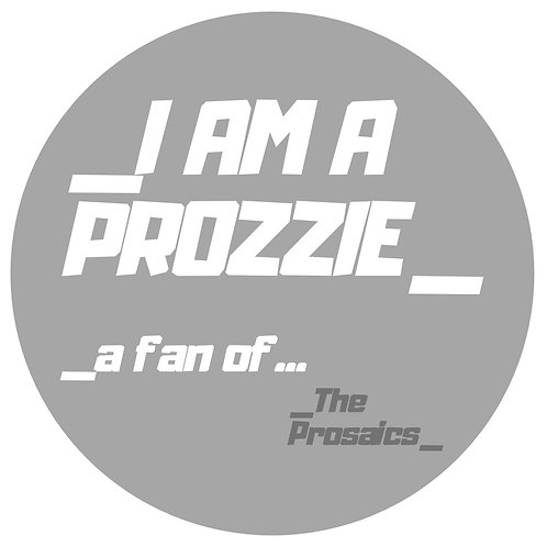 I Am A Prozzie, a fan of The Prosaics Pin Badge (small)