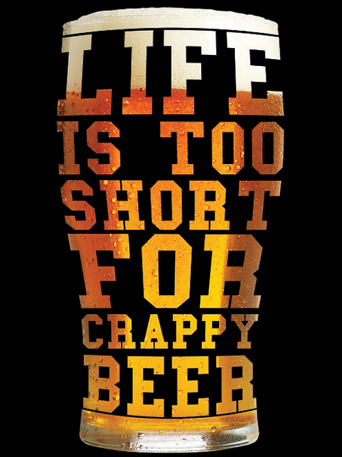 Life's Too Short For Crappy Beer