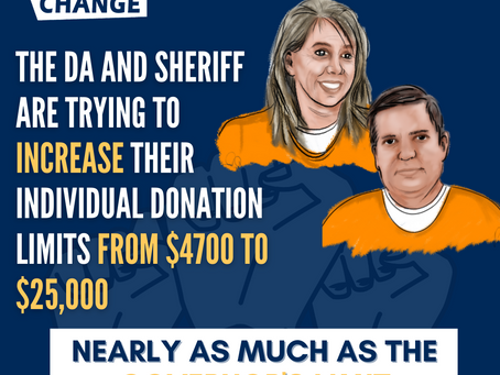 Action Alert: Say No to Raising the Sheriff & DA's Contribution limits