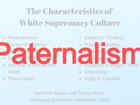 White Supremacy: Paternalism