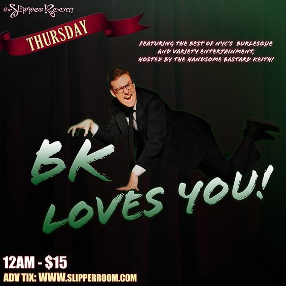 BK Loves you! (Doors 11:30PM)