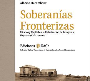 Soberanías fronterizas. Estados y capital en la colonización de Patagonia (1830-1922)