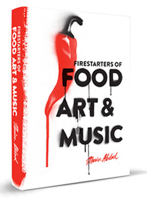 Firestarters of Food, Art & Music
