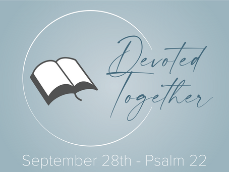 Psalm 22 | Devoted Together