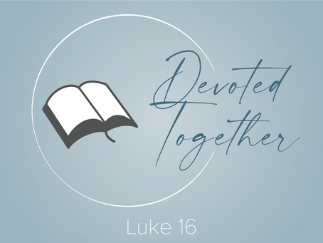 Luke 16 | Devoted Together