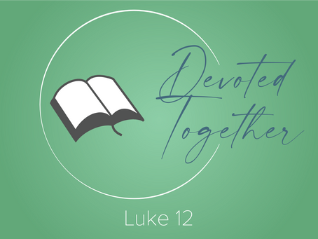 Luke 12 | Devoted Together