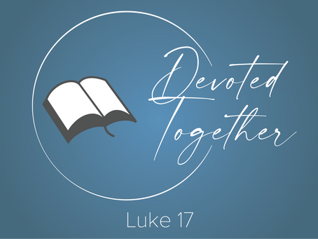 Luke 17 | Devoted Together