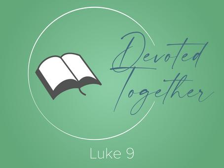 Luke 9 | Devoted Together