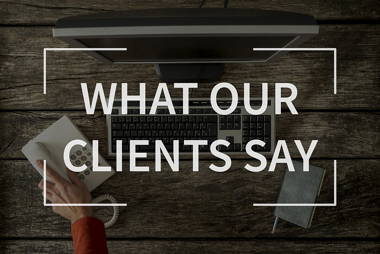 What our clients say text over top view