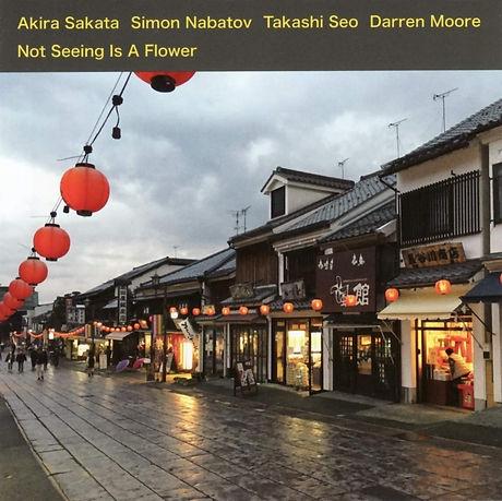 Akira Sakata/Simon Nabatov/Takashi Seo/Darren Moore 'Not Seeing is a Flower'