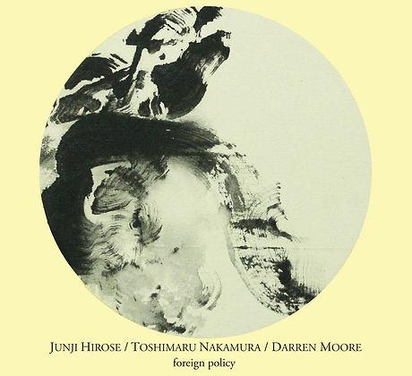 Junji Hirose/Toshimaru Nakamura/Darren Moore 'Foreign Policy'