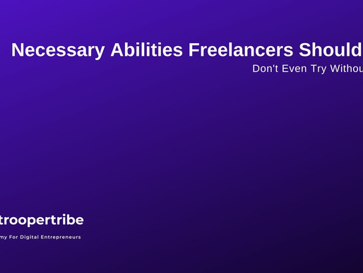 Top 5 Necessary Abilities Freelancers Should Have [ Don't Even Try Without These]
