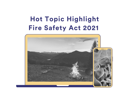 Hot Topic Highlight – Fire Safety Act 2021
