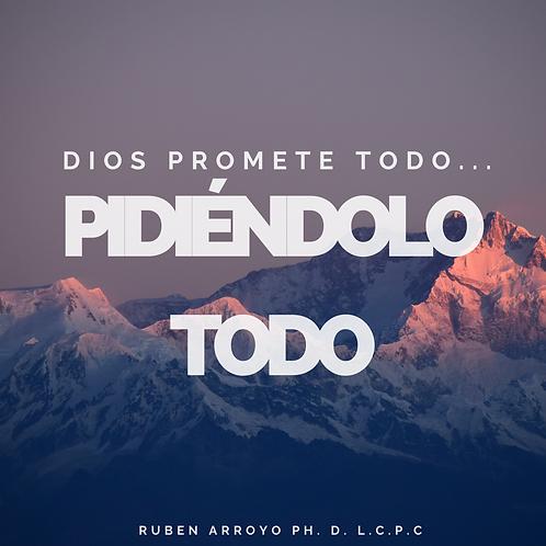 Dios Promete Todo... Pidiéndolo Todo