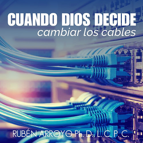 CUANDO DIOS DECIDE CAMBIAR LOS CABLES