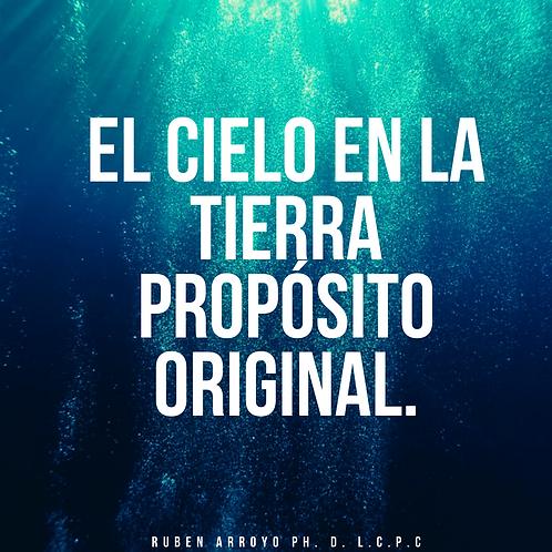 El Cielo en la Tierra Propósito Original.