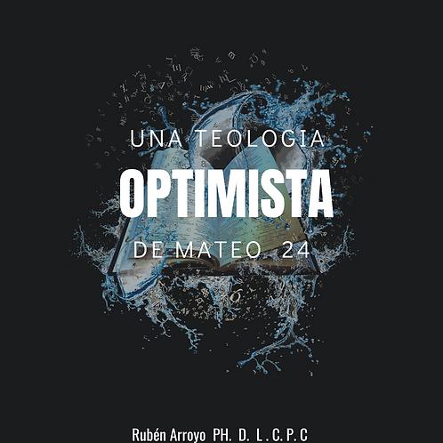 UNA TEOLOGIA OPTIMISTA DE MATEO  24