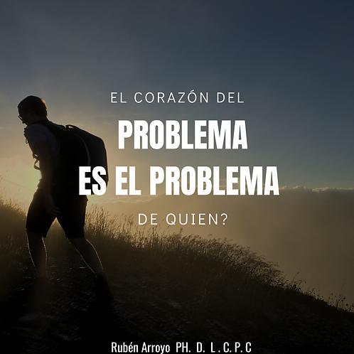 EL CORAZÓN DEL PROBLEMA ES EL PROBLEMA DE QUIEN