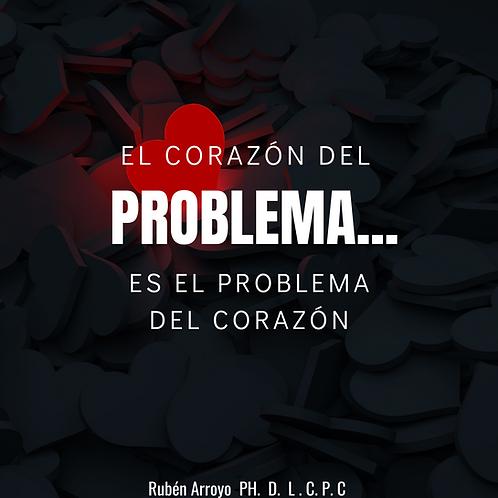 EL CORAZÓN DEL PROBLEMA... ES EL PROBLEMA DEL CORAZÓN