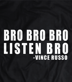 Bro Bro Bro Listen Bro, Vince Russo,Cheap Heat,WWE, WCW,TNA,Vince Russo The Brand,Bro listen Bro,pro wrestling tees.t shirts
