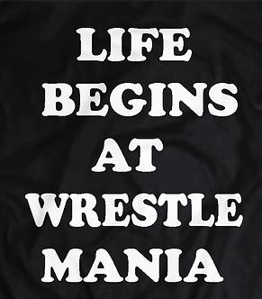 life begins at wrestlemania,wwe,vince mcmahon,wrestling,entertainment t-shirt,pro wrestling tees